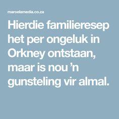 Hierdie familieresep het per ongeluk in Orkney ontstaan, maar is nou 'n gunsteling vir almal.
