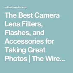 The Best Camera Lens Filters, Flashes, and Accessories for Taking Great Photos | The Wirecutter
