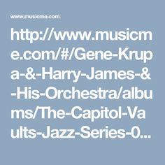 http://www.musicme.com/#/Gene-Krupa-&-Harry-James-&-His-Orchestra/albums/The-Capitol-Vaults-Jazz-Series-0724352250356.html
