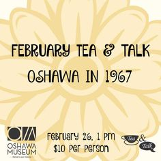We're now taking bookings for our February 26th Tea & Talk: Oshawa in 1967 - call the Museum to book your spot!