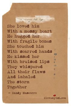 She loved him With a messy heart He hugged her With fragile bones She touched him With scarred hands He kissed her With bruised lips They whispered All thei