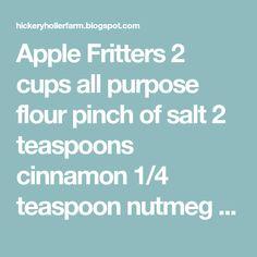 Apple Fritters 2 cups all purpose flour pinch of salt 2 teaspoons cinnamon 1/4 teaspoon nutmeg 1 teaspoon baking powder 1 Tablespo...