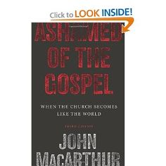 Ashamed of the Gospel. Love John MacArthur