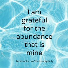 I am grateful for the abundance that is mine. #thehooraydaily #affirmations