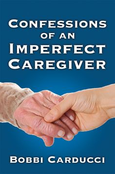 """Confessions of an Imperfect Caregiver"" by Bobbi Carducci! Excellent book and I am sure #caregivers will relate."