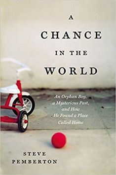 A Chance in the World: An Orphan Boy, A Mysterious Past, and How He Found a Place Called Home Local History, History Books, Steve Pemberton, Orphan, Reading Lists, Books To Read, Past, Mystery, Amazon