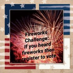Fireworks Challenge: if you heard or saw fireworks, then register to vote. Crisis Intervention, Ankylosing Spondylitis, Better Life, Fireworks, Something To Do, Health Care, Challenges, Medical, Community