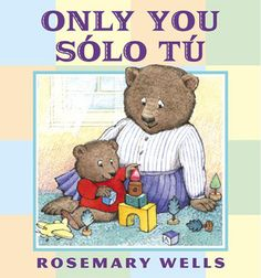 A multilingual picture book which explores the relationships between parents and children. [Only You, Solo Tu by Rosemary Wells]
