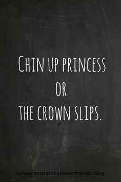 Chin up princess!