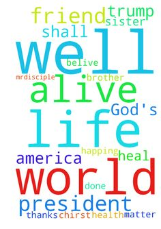Jesus is alive friend in the lord. This is 2017 God's - Jesus is alive friend in the lord. This is 2017 Gods had done it again in my life in the world. Thank God for my life no matter what is happing to me it will be well with me. Brother and sister please I need your prayer let God heal me with my health I am not well but to them that belive it shall be well with them. Thanks God for president Mr.Disciple of JESUS CHIRST. Trump World president Let America be for Jesus the lord. Posted at…