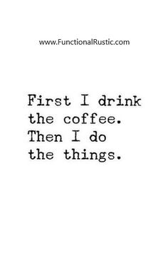 First I drink the coffee. Then I do the things. www.FunctionalRustic.com #quote #quoteoftheday #motivation #inspiration #quotes #diy #functionalrustic #homestead #rustic #pallet #pallets #rustic #handmade #craft #affirmation #michigan #puremichigan #repurpose #recycle #dreamers #country #redirection #barn #strongwoman #inspirational #quotations #success #goals #inspirationalquotes #quotations #strongwomenquotes #puremichigan #recovery #sober