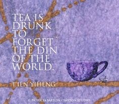 """""""Tea is Drunk to forget the Din of the World"""" T'ien Yiheng - Courtesy of """"Women's Tea Time"""" Facebook"""