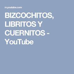 BIZCOCHITOS, LIBRITOS Y CUERNITOS - YouTube