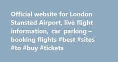 Official website for London Stansted Airport, live flight information, car parking – booking flights #best #sites #to #buy #tickets http://tickets.remmont.com/official-website-for-london-stansted-airport-live-flight-information-car-parking-booking-flights-best-sites-to-buy-tickets/  There is more to London Stansted Airport Black Friday at Stansted Airport If you're flying out of Stansted Airport on the 24th or 25th November, make sure you take advantage (...Read More)