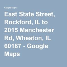 East State Street, Rockford, IL to 2015 Manchester Rd, Wheaton, IL 60187 - Google Maps