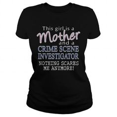 CRIME SCENE INVESTIGATOR And This Girl Is A Mother Nothing Scares T Shirts, Hoodie Sweatshirts
