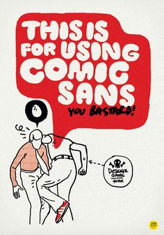 """This Is for Using Comic Sans"" from Graphisms by Nebojsa Cvetkovic."
