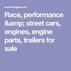 Race, performance & street cars, engines, engine parts, trailers for sale