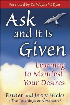 Ask and It Is Given: Learning to Manifest Your Desires by Jerry and Esther Hicks