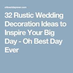 32 Rustic Wedding Decoration Ideas to Inspire Your Big Day - Oh Best Day Ever