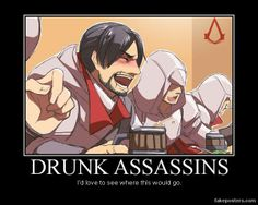 Drunk assassins :)
