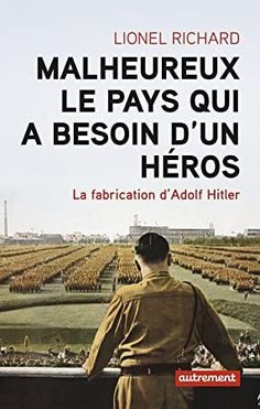 [Kindle] Malheureux le pays qui a besoin d'un héros: La fabrication d'Adolf Hitler (Vies parallèles) (French Edition) Author Lionel Richard, #Kindle #EBooks #BookWorld #ChickLit #GreatReads #Suspense #BookstoreBingo #IReadEverywhere #Bookshelves Non Fiction, Robert Darwin, Irvine Welsh, Geraint Thomas, Christopher Eccleston, Pope Francis, What To Read, Book Photography