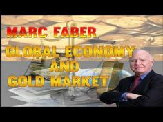 Marc Faber: Global Economy and The Gold Market - YouTube