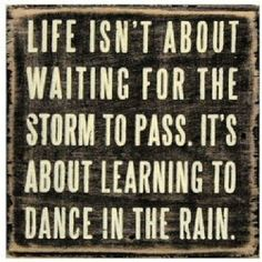 Life isn't about waiting for the storm to pass. It's about learning to dance in the rain. We can help you stay positive! Sign up on PlaceboEffect.com, set a goal to start seeing the bright side in every situation, get inspired by images like this that you (or others in our community) post, and track your progress. Making positive changes in your life can be made easier when you have a whole community of people who have your back - they're trying to change too!