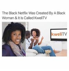 The Black Netflix was created by a Black Woman & it is called KweliTV