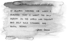 """""""It always shocked me when I realized that I wasn't the only person in the world who thought and felt such strange and awful things."""""""