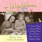 Wild Women Throw a Party: 110 Original Recipes and Amazing Menus for Birthday Bashes, Power Showers, Poker Soirees, and Celebrations Galore by Lynette Shirk