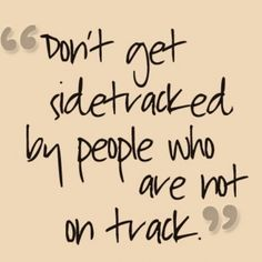 Don't get side tracked. #sidetracked #Focused