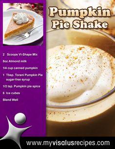 8 oz Almond Milk   2 Scoops ViSalus Vi-Shape Shake Mix 1/4 cup canned pumpkin   1 Tbsp. Torani Pumpkin Pie sugar-free syrup   1/2 tsp. Pumpkin pie spice 6 Ice Cubes Blend wellPrep time: 5 minutes
