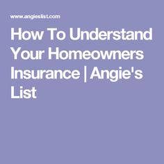 How To Understand Your Homeowners Insurance | Angie's List
