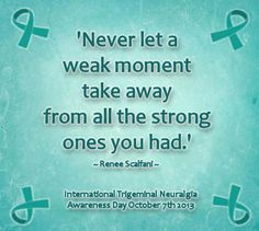 I've suffered since I was 18. I am now 23 and some days the pain is unbearable. International Trigeminal Neuralgia Awaresness Day October 7th 2013