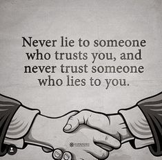 Never lie to someone who trusts you..