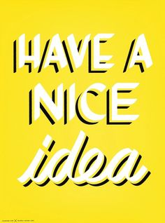 HAVE A NICE IDEA | INSPIRATIONAL PRINT