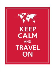 "World Map - Keep Calm and TRAVEL ON... really the only ""keep calm"" I've ever really liked!"