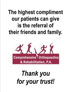 Satisfied patients are our number one source of referrals at Comprehensive Orthopaedics & Rehabilitation Number One, Surgery, Everything, Compliments