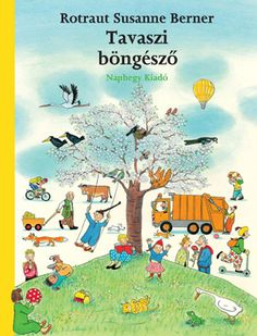 El Libro de la primavera Rotraut Susanne Berner I* Ber Illustrator, Album Jeunesse, Anaya, Grafik Design, Diy For Kids, Luxor, Childrens Books, Fiction, Tarot