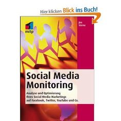 Social Media Monitoring. Analyse und Optimierung Ihres Social Media Marketings auf Facebook, Twitter, YouTube und Co.