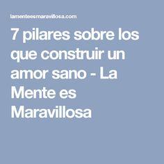 7 pilares sobre los que construir un amor sano - La Mente es Maravillosa