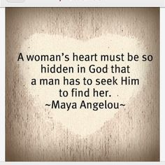 A woman's heart must be so hidden in God that a man has to seek him to find her. - Maya Angelou