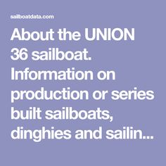 About the UNION 36 sailboat. Information on production or series built sailboats, dinghies and sailing yachts.