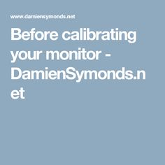 Before calibrating your monitor - DamienSymonds.net