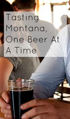 Tasting Montana, One Beer At A Time | Glacier Country Montana