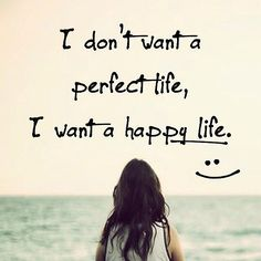 I dont want a perfect life, I want a happy life life quotes quotes quote life happiness inspirational quotes happy life life quotes and sayings life image quotes Great Quotes, Quotes To Live By, Me Quotes, Motivational Quotes, Inspirational Quotes, Status Quotes, Quotes Images, Hd Images, Qoutes