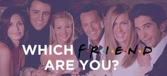 "Which ""Friend"" Are You?You got: Rachel. You're fashion-forward, outgoing and maybe… a little bit spoiled. You're a true romantic who believes everyone finds their lobster at the end."