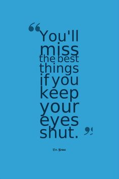 """You'll miss the best things if you keep your eyes shut."" — Dr. Seuss"