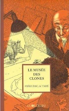 """""""Le musée des clones"""" de Frère Eric, de Taizé, La Joie de Lire."""